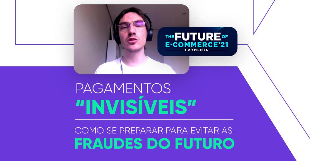 "Pagamentos ""invisíveis"": como se preparar para as fraudes do futuro"