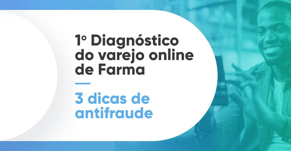 1º Diagnóstico do Varejo Online de Farma: 3 dicas de antifraude