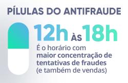 12h às 18h é o horário com maior concentração de tentativas de fraudes (e também de vendas).