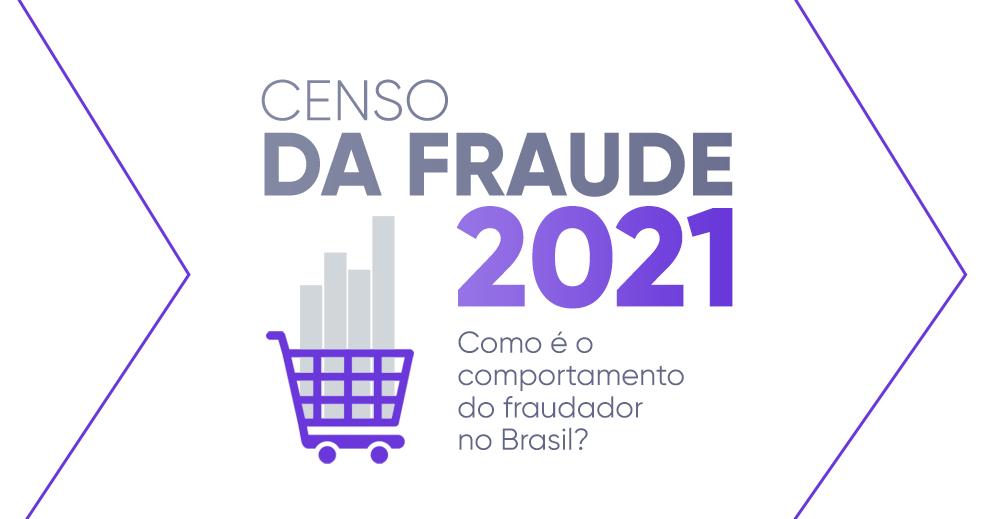 Censo da Fraude 2021: como é o comportamento do fraudador no Brasil?